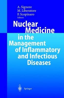 Nuclear Medicine in the Management of Inflammatory and Infectious Diseases (Hardcover, 2003): Alberto Signore, Matthew J....