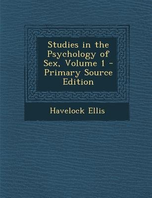 Studies in the Psychology of Sex, Volume 1 - Primary Source Edition (Paperback): Havelock Ellis