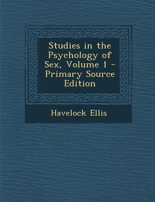 Studies in the Psychology of Sex, Volume 1 - Primary Source Edition (Paperback): Havelock Ellis