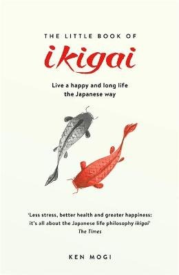 The Little Book of Ikigai - The secret Japanese way to live a happy and long life (Paperback): Ken Mogi