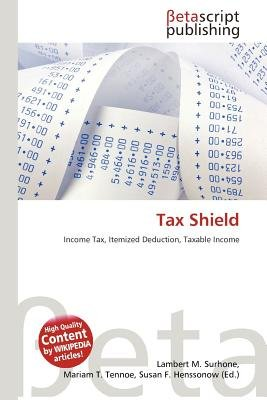 Tax Shield (Paperback): Lambert M. Surhone, Mariam T. Tennoe, Susan F. Henssonow