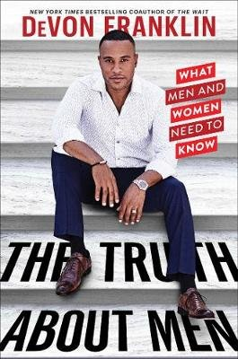The Truth About Men - What Men And Women Need To Know (Hardcover): Devon Franklin