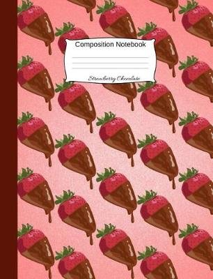 Strawberry Chocolate Composition Notebook - College Ruled Book for School and Work, Journaling and Writing Notes for Kids and...