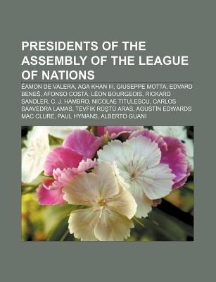 Presidents of the Assembly of the League of Nations - Eamon de Valera, Aga Khan III, Giuseppe Motta, Edvard Bene, Afonso Costa,...