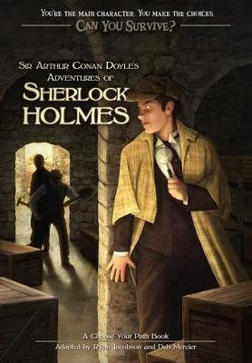 Can You Survive: Sir Arthur Conan Doyle's Adventures of Sherlock Holmes - A Choose Your Path Book (Electronic book text):...