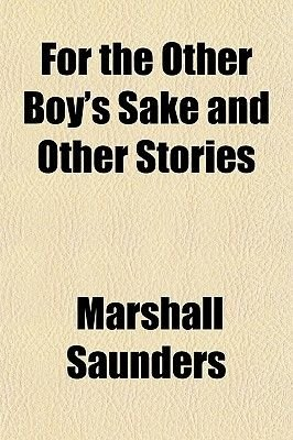 For the Other Boy's Sake and Other Stories (Paperback): Marshall Saunders