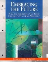 Embracing the Future - A Guide for Reshaping Your Church's Teaching Ministry (Paperback): Linda R Isham