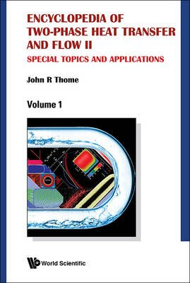 Encyclopedia Of Two-phase Heat Transfer And Flow Ii: Special Topics And Applications (A 4-volume Set) (Hardcover): Jungho Kim,...