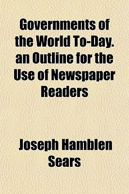 Governments of the World To-Day. an Outline for the Use of Newspaper Readers (Paperback): Joseph Hamblen Sears