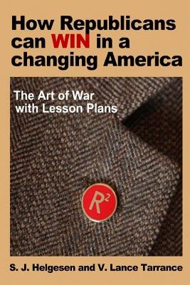 How Republicans Can Win in a Changing America - The Art of War with Lesson Plans (Paperback): MR S. J. Helgesen