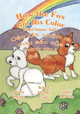How the Fox Got His Color Bilingual Vietnamese English (Vietnamese, Paperback): Adele Marie Crouch