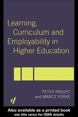 Learning, Curriculum and Employability in Higher Education (Electronic book text): Peter T. Knight