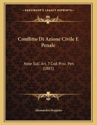 Conflitto Di Azione Civile E Penale - Note Sull' Art. 7 Cod. Proc. Pen (1885) (Italian, Paperback): Alessandro Stoppato