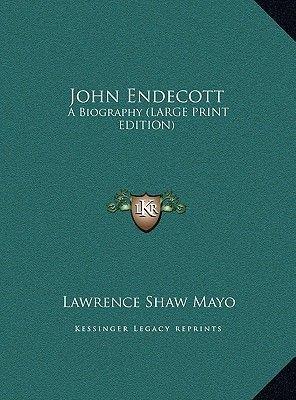 John Endecott - A Biography (Large Print Edition) (Large print, Hardcover, large type edition): Lawrence Shaw Mayo
