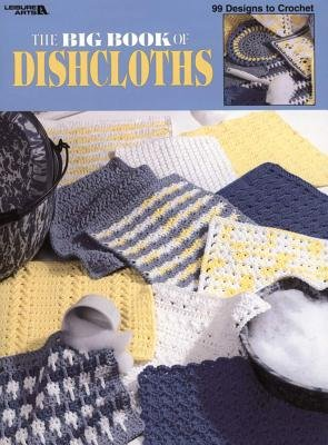 The Big Book of Dishcloths (Leisure Arts #3027) (Paperback): Leisure Arts