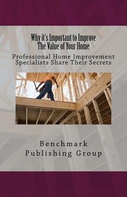 Why It's Important to Improve the Value of Your Home - Professional Home Improvement Specialists Share Their Secrets...