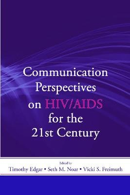 Communication Perspectives on HIV/AIDS for the 21st Century (Paperback): Timothy Edgar, Seth M. Noar, Vicki S. Freimuth
