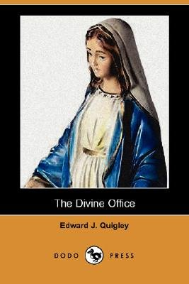 The Divine Office (Dodo Press) (Paperback): Edward J. Quigley