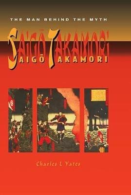 Saigo Takamori - The Man Behind (Electronic book text): Yates