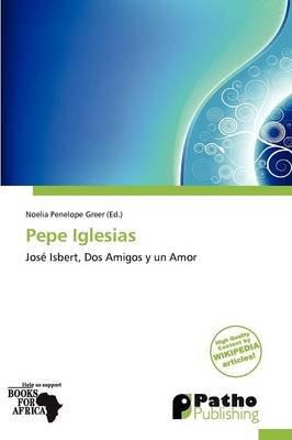 Pepe Iglesias (Paperback): Noelia Penelope Greer