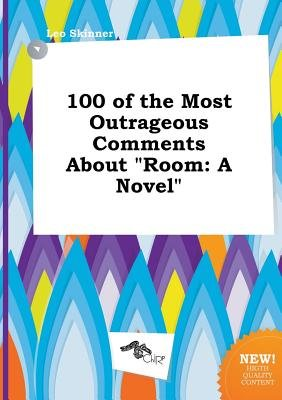 100 of the Most Outrageous Comments about Room (Paperback): Leo Skinner