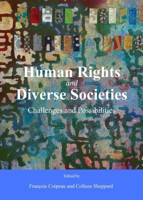 Human Rights and Diverse Societies - Challenges and Possibilities (Hardcover, Unabridged edition): Fran cois Cr epeau, Colleen...