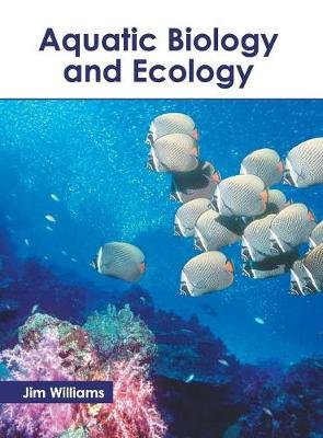Aquatic Biology and Ecology (Hardcover): Jim Williams