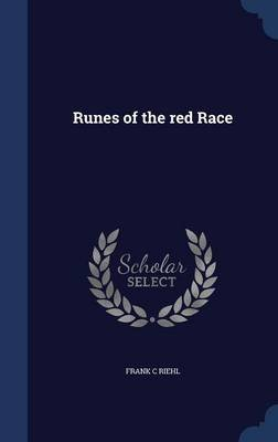 Runes of the Red Race (Hardcover): Frank C. Riehl