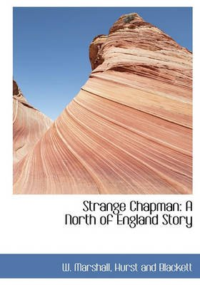 Strange Chapman - A North of England Story (Hardcover): W. Marshall