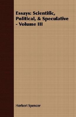 Essays - Scientific, Political, & Speculative - Volume III (Paperback): Herbert Spencer