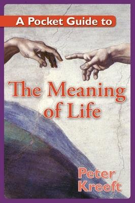 A Pocket Guide to the Meaning of Life (Electronic book text): Peter Kreeft
