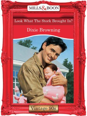Look What The Stork Brought In? (Electronic book text, ePub First edition): Dixie Browning