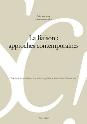La Liaison: Approches Contemporaines (French, Paperback): Christiane Soum-Favaro, Annelise Coquillon, Jean-Pierre Chevrot