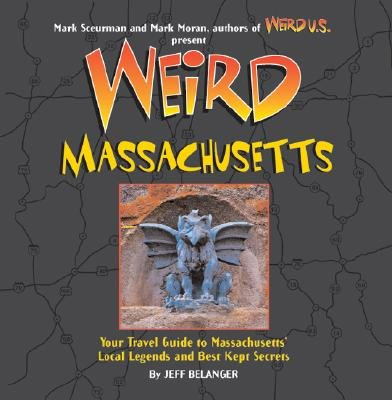 Weird Massachusetts - Your Travel Guide to Massachusetts's Local Legends and Best Kept Secrets (Hardcover): Jeff Belanger