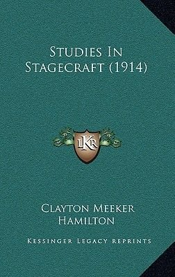 Studies in Stagecraft (1914) (Hardcover): Clayton Meeker Hamilton