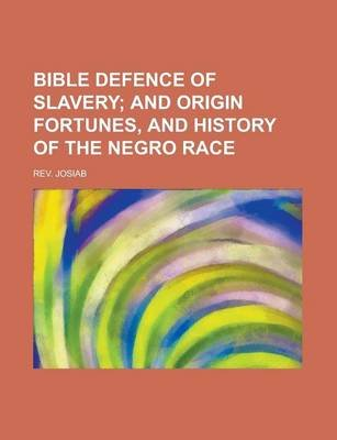 Bible Defence of Slavery (Paperback): Us Government, Rev Josiab