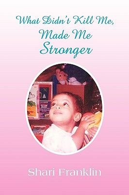 What Didn't Kill Me, Made Me Stronger (Paperback): Shari Franklin