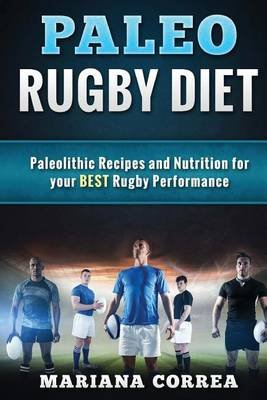 PALEO RUGBY Diet - Paleolithic Recipes and Nutrition for your BEST Rugby Performance (Paperback): Mariana Correa