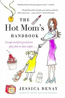 The Hot Mom's Handbook - Laugh and Feel Great from Playdate to Date Night... (Paperback, New): Jessica Denay