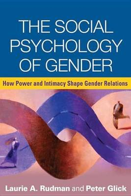Social Psychology of Gender - How Power and Intimacy Shape Gender Relations (Electronic book text): Laurie A. Rudman, Peter...