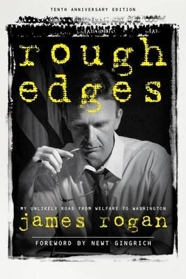 Rough Edges - My Unlikely Road from Welfare to Washington (Electronic book text): James Rogan