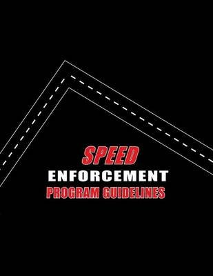 Speed Enforcement Program Guidelines (Paperback): U S Department of Transportation Nation, U. S. Department of Transportation...