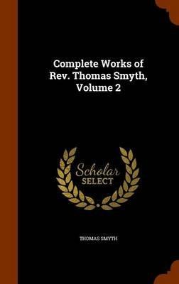 Complete Works of REV. Thomas Smyth, Volume 2 (Hardcover): Thomas Smyth