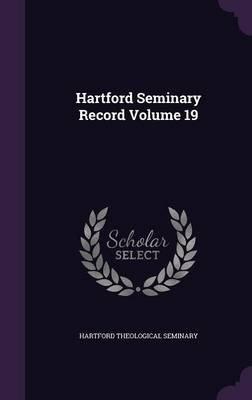 Hartford Seminary Record Volume 19 (Hardcover): Hartford Theological Seminary