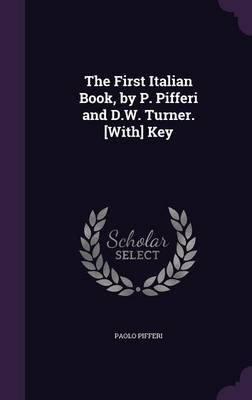 The First Italian Book, by P. Pifferi and D.W. Turner. [With] Key (Hardcover): Paolo Pifferi
