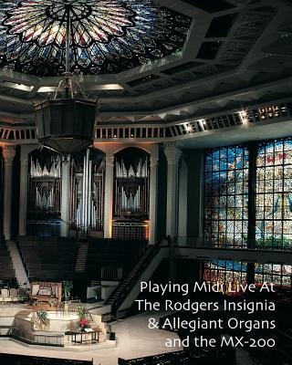 Playing MIDI Live at the Rodgers Insignia & Allegiant Organs and the MX-200 (Paperback): Lauren Gadd, Noel Jones Aago