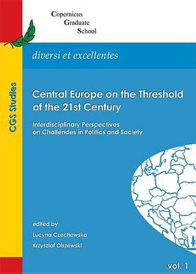 Central Europe on the Threshold of the 21st Century: Interdisciplinary Perspectives on Challenges in Politics and Society...