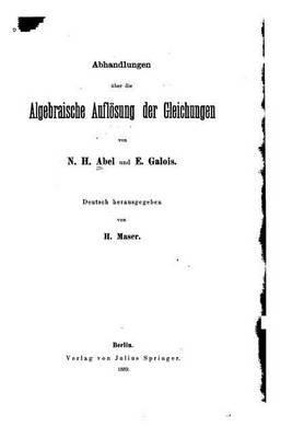 Abhandlungen Uber Die Algebraische Auflosung Der Gleichungen (German, Paperback): Nh Abel