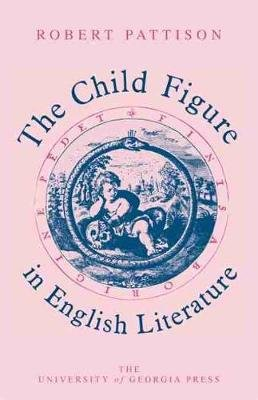The Child Figure in English Literature (Paperback): Robert Pattison