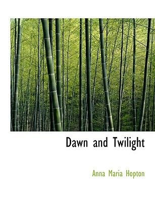 Dawn and Twilight (Large print, Hardcover, large type edition): Anna Maria Hopton